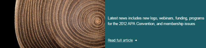 Latest news includes new logo, webinars, funding, programs for the 2012 APA Convention, and membership issues
