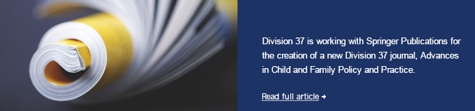 Division+37+is+working+with+Springer+Publications+for+the+creation+of+a+new+Division+37+journal%2c+Advances+in+Child+and+Family+Policy+and+Practice.